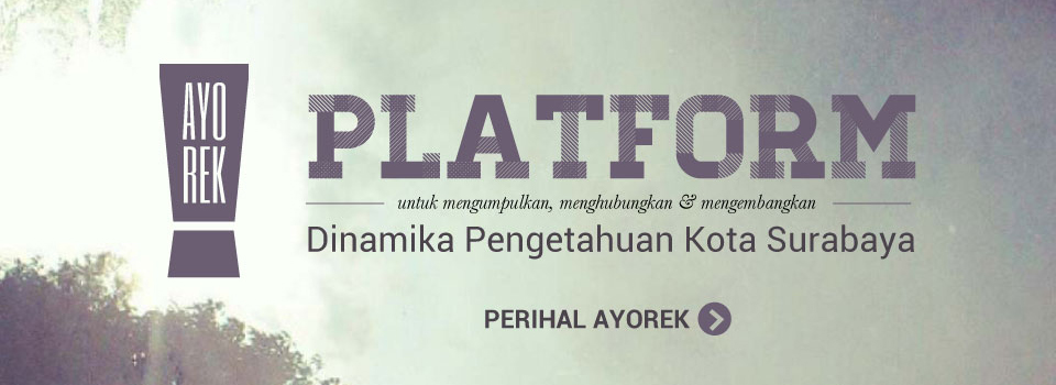 Ayorek Platform Pengetahuan Kota Surabaya - Recording the People & the City of Surabaya